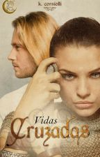 Vidas Cruzadas (COMPLETA) Wattys2017 by KatarinaCorsiolli