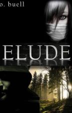 Elude by LifeIsForTheAlive