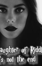 Daughter of Riddle:It's not the end by timeladyinthe_TARDIS