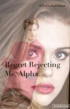 Regret Rejecting Me , Alpha by YouGotNoJamms