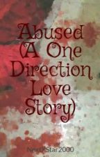 Abused (A One Direction Love Story) by NextXStar2000