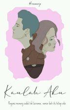 Kaulah Aku✔ by pchcts