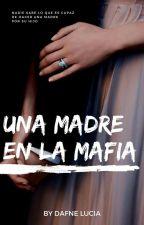 Una Madre En La Mafia by alice_vampira_100