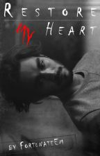 Restore My Heart ✓ by FortunateEm