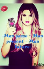 •Mon passé ~ Mon présent ~ Mon future• by Reina_la_reveuse76