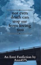 Not even the death can stop me to love you by Ann4575