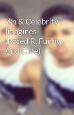 Y/n & Celebrity Imagines (Rated R, Funny And Cute) by AaliyahWritingQueen