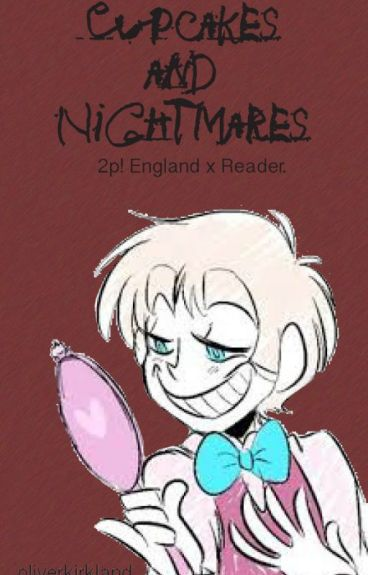2p England x Reader: Cupcakes and Nightmares (A Hetalia Fanfiction)