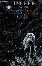 The Heir of the Gemstone Eggs by Foxyandib
