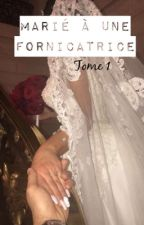 Marié à une fornicatrice   Tome 1   (en correction) by socefirmina