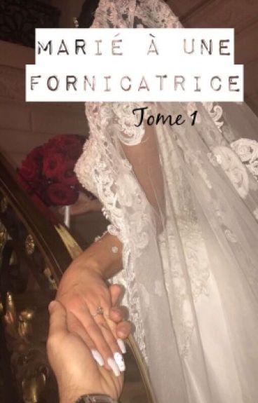 Marié à une fornicatrice   Tome 1  