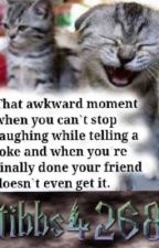 That Awkward Moment when...... by tibbs4268