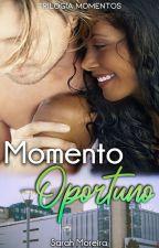 Momento Oportuno (Completo) by SarahMoreira5