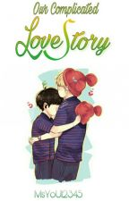 Our Complicated Love Story (BoyxBoy) (Complete) by MsYoU12345