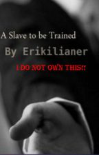A Slave to be Trained (On Hold) by ILoveReading83