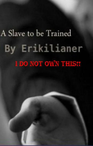 A Slave to be Trained (On Hold)