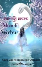 Flowers Among Moonlit Waters by Moonlit_Lilly