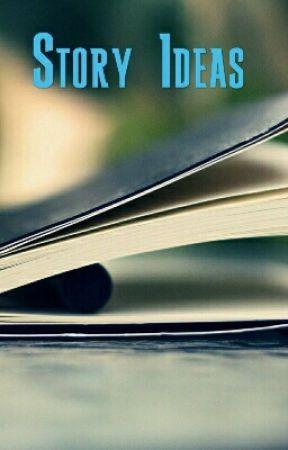 Story Ideas by BryceLucian