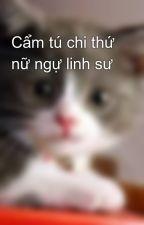 Cẩm tú chi thứ nữ ngự linh sư by mew_ngoc_th2405