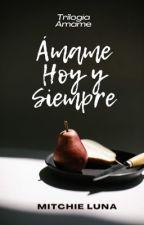 Ámame Hoy y Siempre. |3ra parte| by Mitchie1204