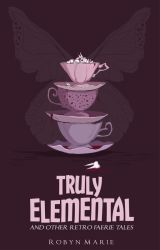 Truly Elemental: And Other Retro Faerie Tales by prose-punk