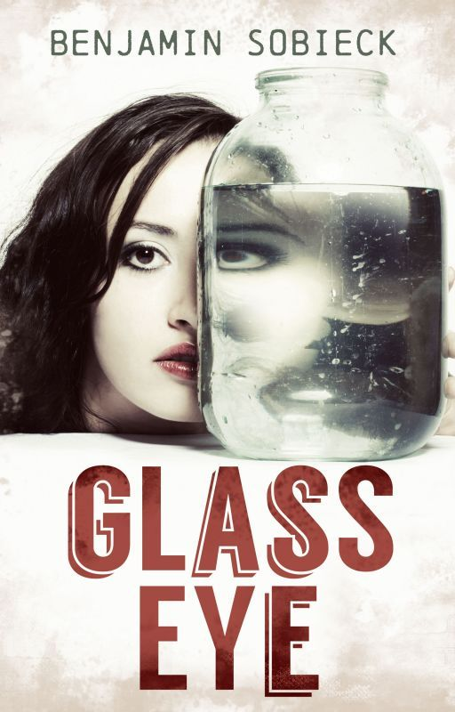 Glass Eye: Confessions of a Fake Psychic Detective by BenSobieck