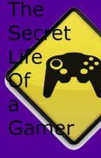 The Secret Life Of a Gamer Girl by BestGirlAuthor