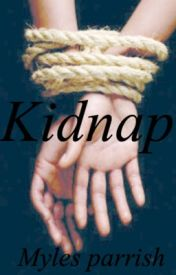Kidnap (Myles Parrish love story) Rated-R by kalinstrapqueen
