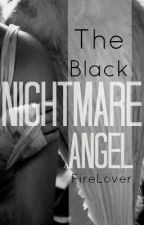 The Black Nightmare Angel (EDITING SLOWLY) by FireLover848