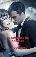 50 SOMBRAS DE SOLEDAD Y OSCURIDAD by RosannaRoa