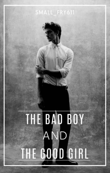 The Bad Boy and the Good Girl - Wattpad