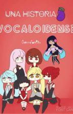 Una historia vocaloidense. by CherryFamily