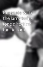 Pregnate with the larry twins (one direction fan fiction) by louisa_tomlinson