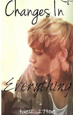 Changes In Everything  { BTS~ Kim Taehyung~ FANFIC