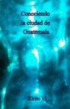 Conociendo la ciudad de Guatemala by Kirito15