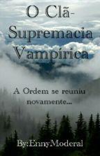 O Clã- Supremacia Vampírica (Completo) by EnnyModeral
