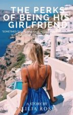 The Perks Of Being His Girlfriend (Book #2) by Liliarose_