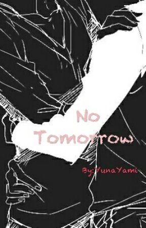 No Tomorrow by YunaYami