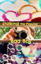 Stalking the Popular Bad Boy by AmaTripleM