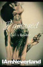 Damaged [Levi x Reader] by IAmNeverland
