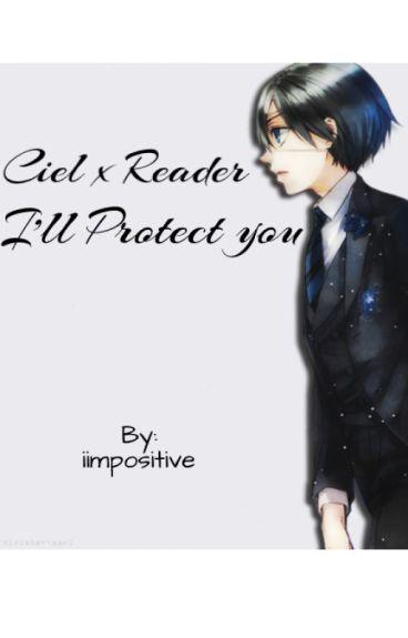 Ciel x Reader - I'll protect you [Discontinued]