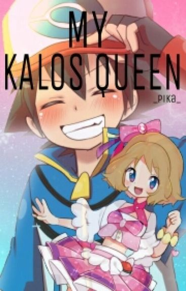 My Kalos Queen - An Amourshipping Fanfic (ON HOLD)