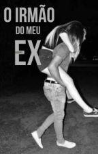 O Irmão do Meu Ex by boogirl_