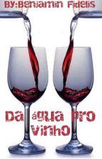 Da água pro vinho (romance lesbico) by Bruna_Fideliis