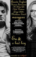 Eu e o bad boy (novos capítulos)  by marypxx