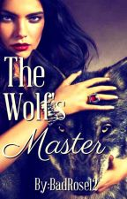The Wolf's Master by BadRose12