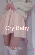 Cry Baby || l.s by good4ngel
