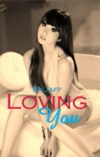 Loving You (COMPLETED) by MyJaff