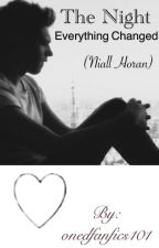 The Night Everything Changed (Niall Horan fanfic) by onedfanfics101