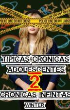 Típicas crónicas adolescentes 2: Crónicas infinitas by Winter_5